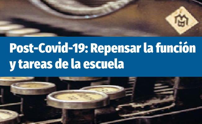 Post-Covid-19: Repensar la función y tareas de la escuela